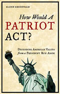 How Would a Patriot Act by Glenn Greenwald